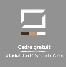 Cadre gratuit à l'achat d'un téléviseur Le Cadre