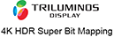 Triluminos + 4K HDR Super Bit Mapping