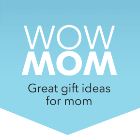 WOW MOM - Great gift ideas for mom